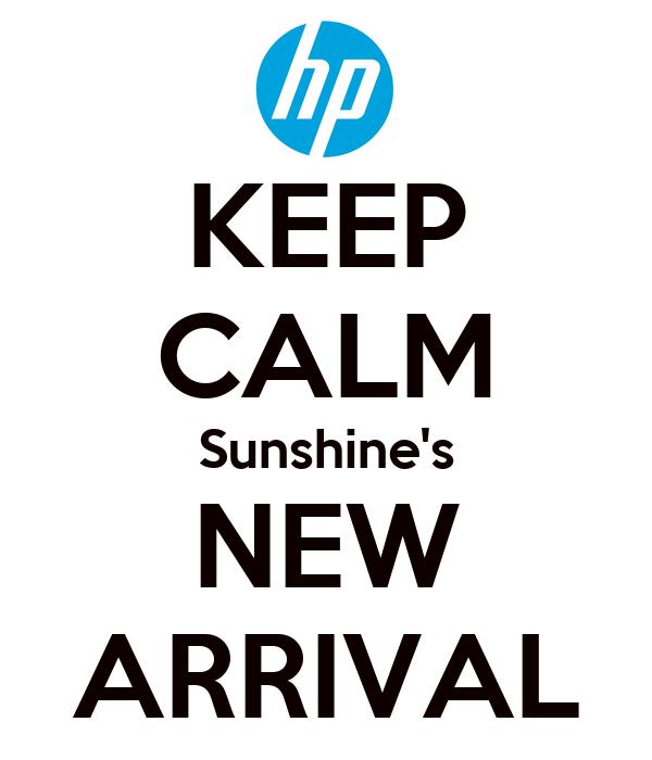 KEEP CALM Sunshine's NEW ARRIVAL
