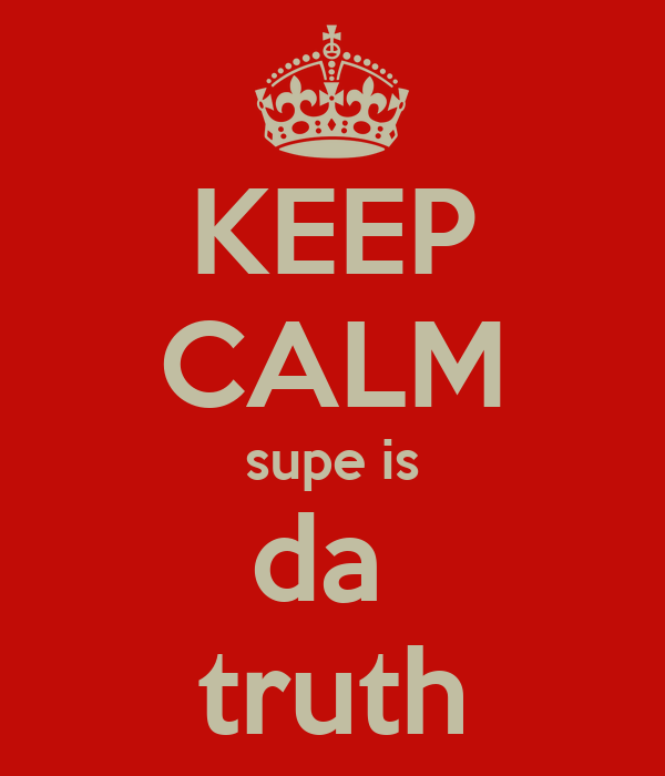 KEEP CALM supe is da  truth