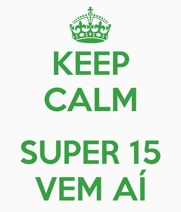 KEEP CALM  SUPER 15 VEM AÍ