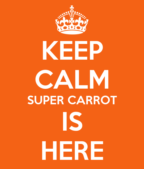 KEEP CALM SUPER CARROT IS HERE