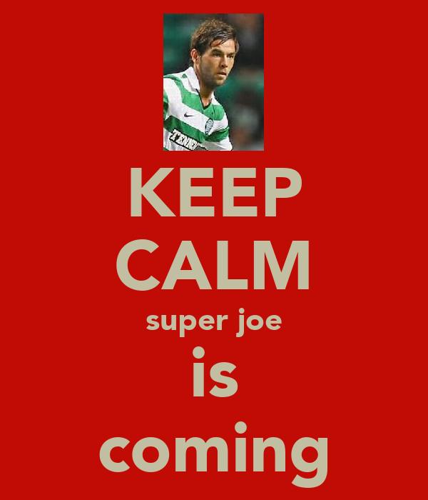 KEEP CALM super joe is coming