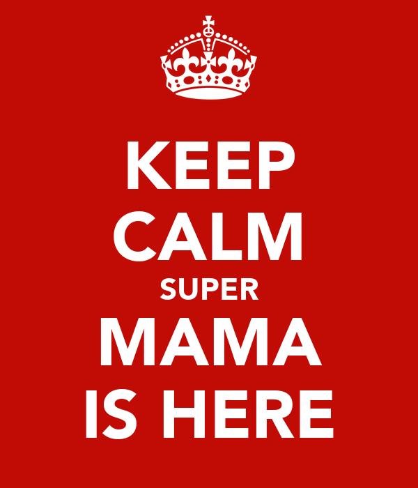 KEEP CALM SUPER MAMA IS HERE