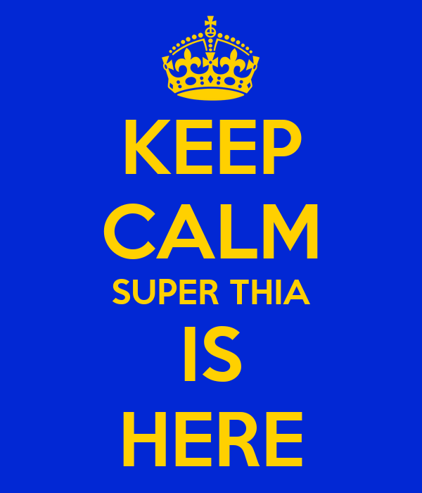 KEEP CALM SUPER THIA IS HERE