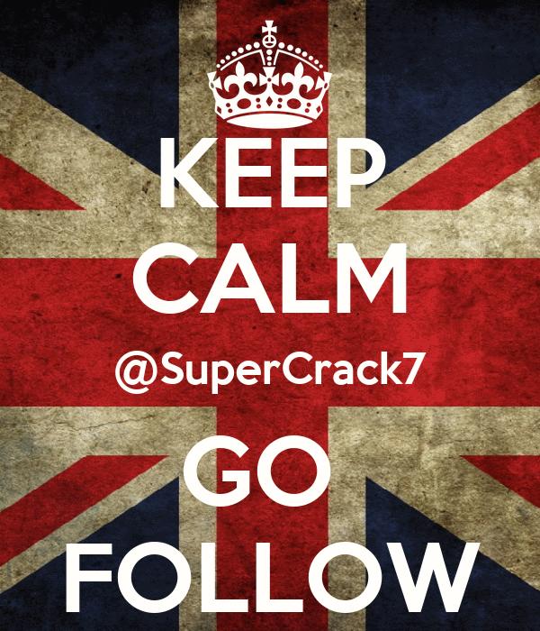 KEEP CALM @SuperCrack7 GO  FOLLOW
