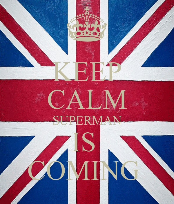 KEEP CALM SUPERMAN IS  COMING