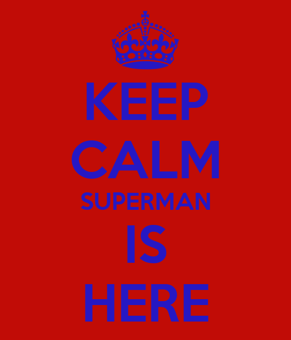 KEEP CALM SUPERMAN IS HERE