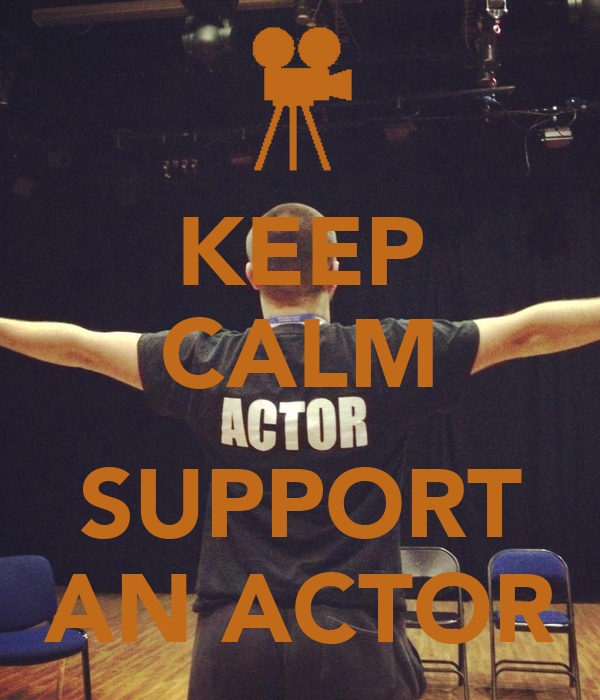 KEEP CALM  SUPPORT AN ACTOR