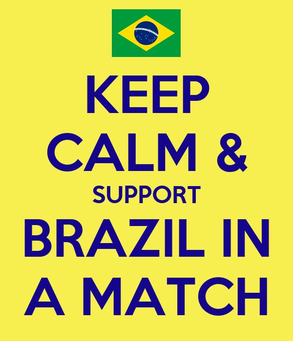 KEEP CALM & SUPPORT BRAZIL IN A MATCH