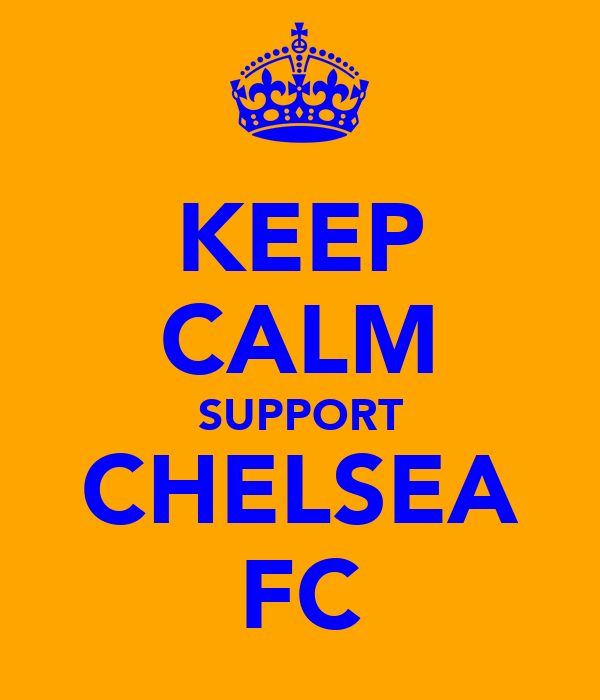 KEEP CALM SUPPORT CHELSEA FC