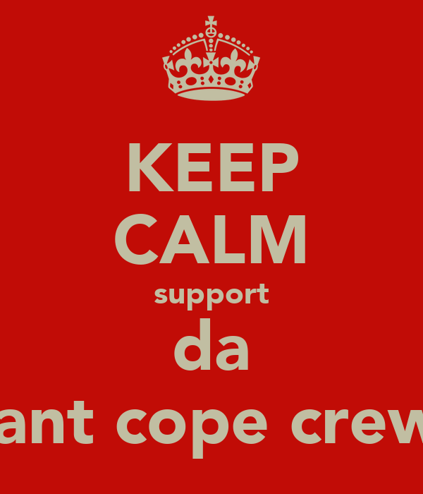 KEEP CALM support da cant cope crew