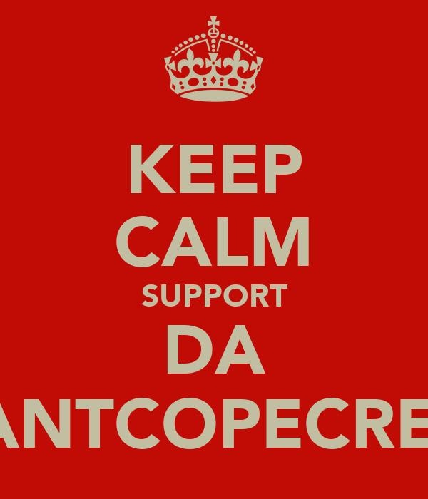 KEEP CALM SUPPORT DA CANTCOPECREW