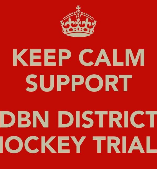 KEEP CALM SUPPORT  DBN DISTRICT HOCKEY TRIALS