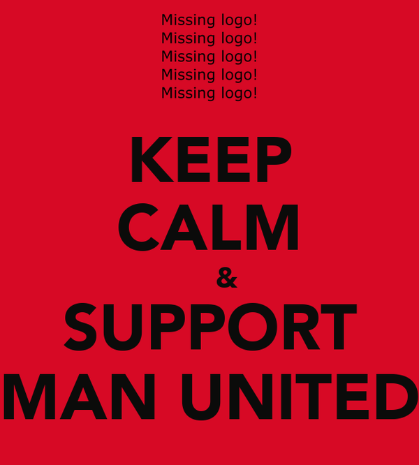 KEEP CALM     & SUPPORT MAN UNITED