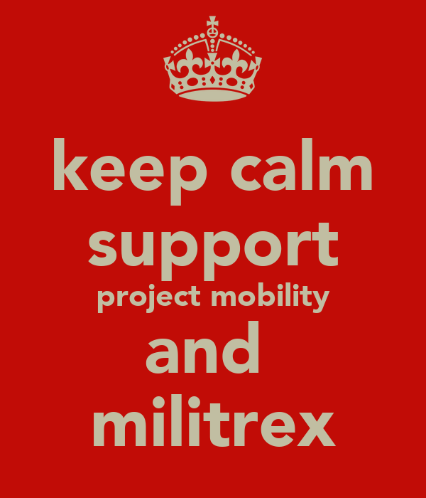 keep calm support project mobility and  militrex