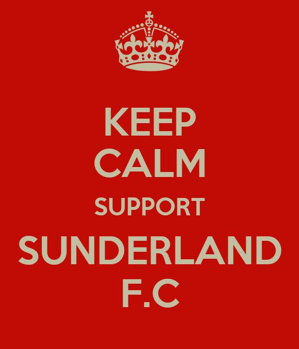 KEEP CALM SUPPORT SUNDERLAND F.C