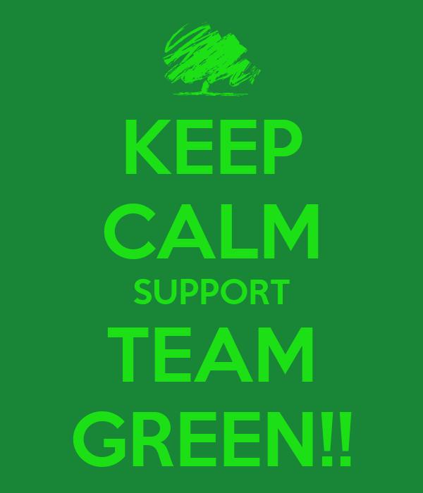 KEEP CALM SUPPORT TEAM GREEN!!
