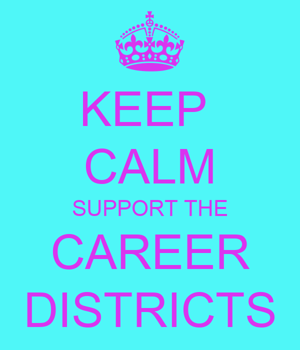 KEEP  CALM SUPPORT THE CAREER DISTRICTS