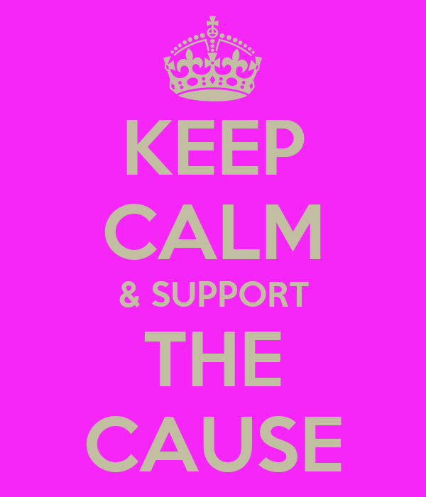 KEEP CALM & SUPPORT THE CAUSE