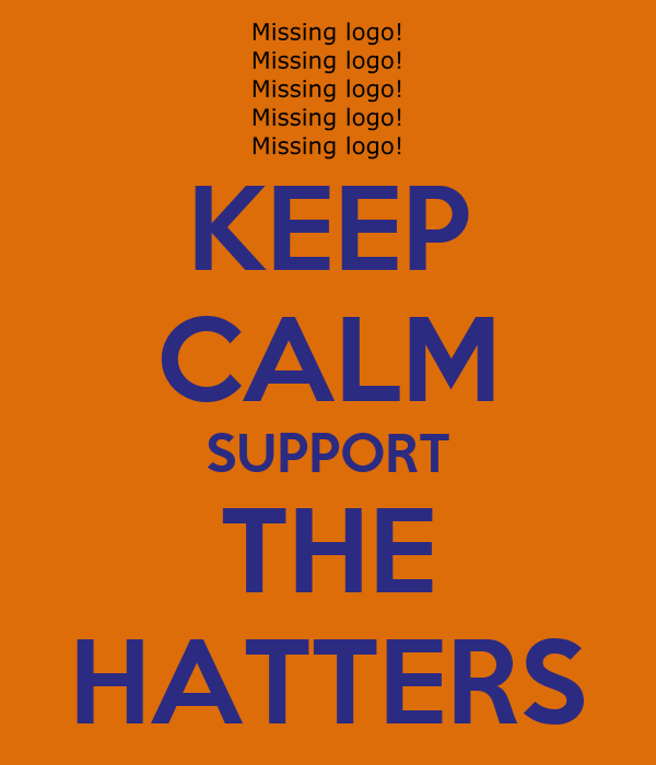 KEEP CALM SUPPORT THE HATTERS