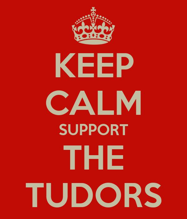 KEEP CALM SUPPORT THE TUDORS