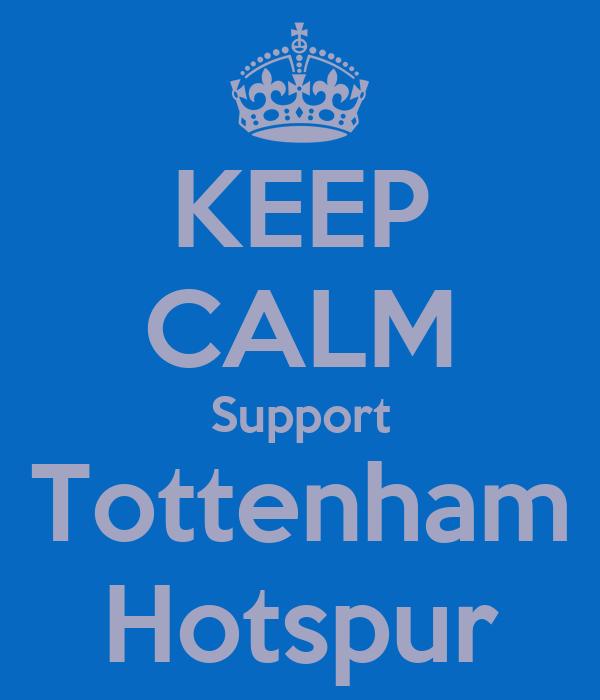 KEEP CALM Support Tottenham Hotspur