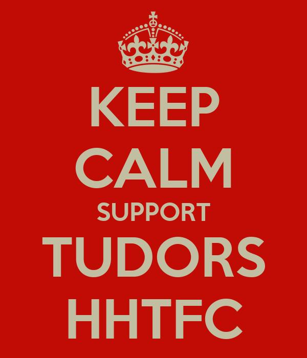 KEEP CALM SUPPORT TUDORS HHTFC