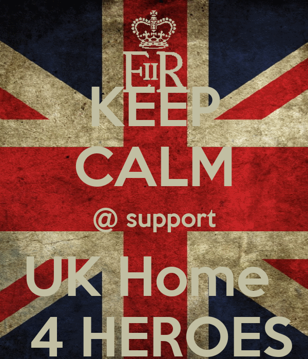 KEEP CALM @ support UK Home   4 HEROES