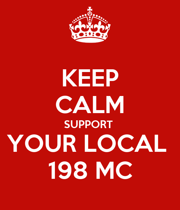 KEEP CALM SUPPORT  YOUR LOCAL  198 MC
