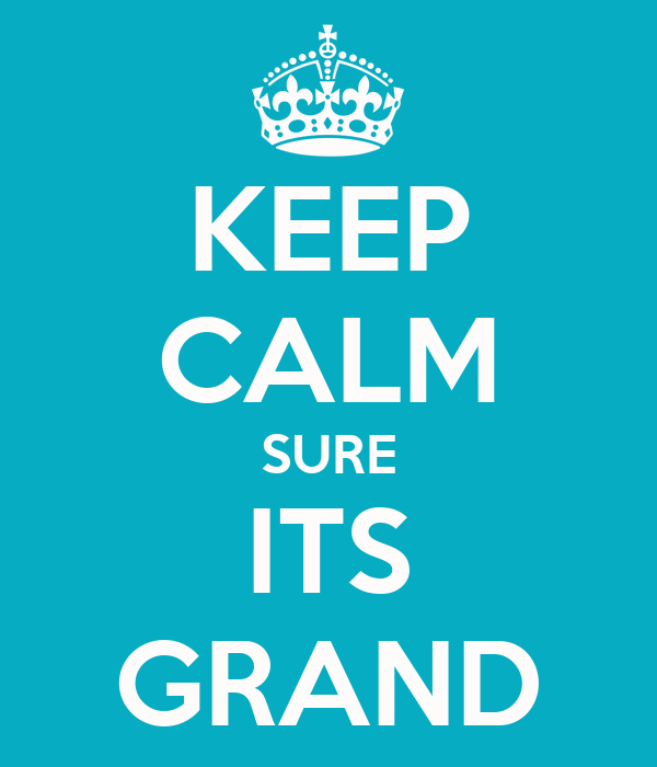 KEEP CALM SURE ITS GRAND
