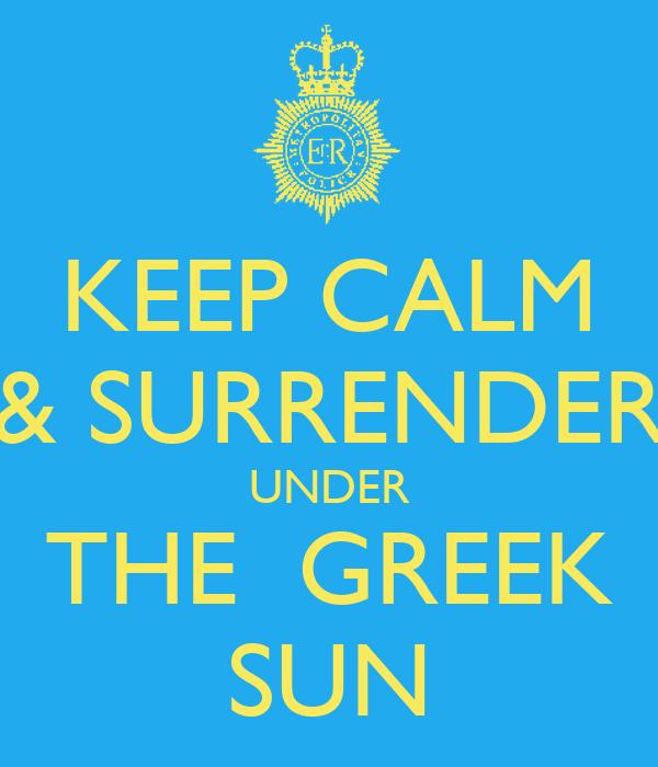 KEEP CALM & SURRENDER UNDER THE  GREEK SUN