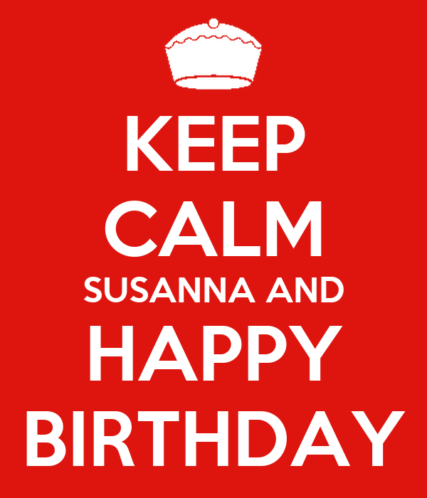 KEEP CALM SUSANNA AND HAPPY BIRTHDAY