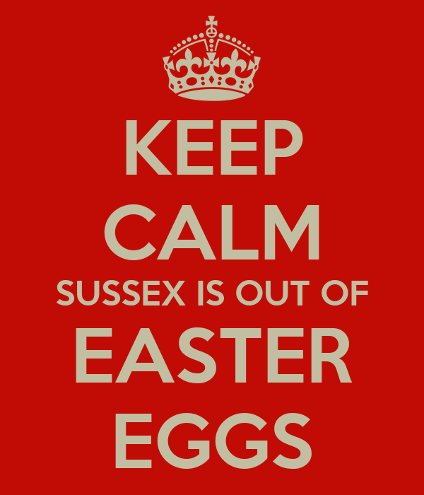 KEEP CALM SUSSEX IS OUT OF EASTER EGGS
