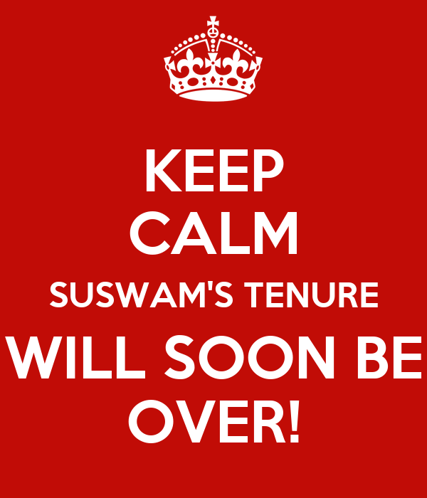 KEEP CALM SUSWAM'S TENURE WILL SOON BE OVER!