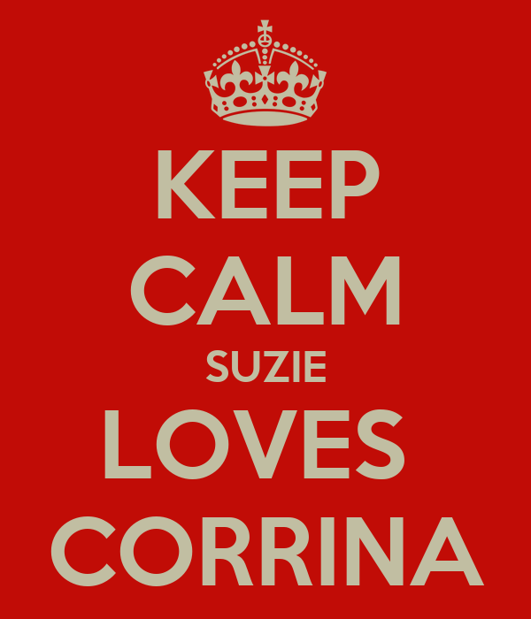 KEEP CALM SUZIE LOVES  CORRINA