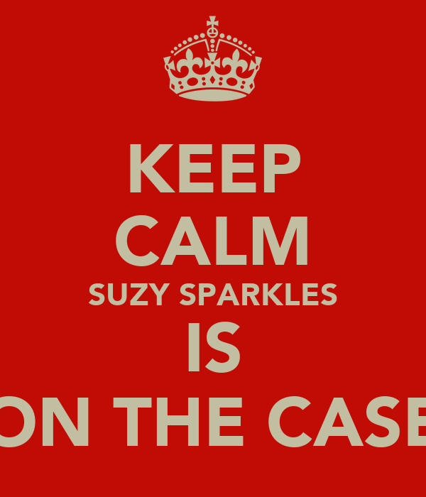 KEEP CALM SUZY SPARKLES IS ON THE CASE