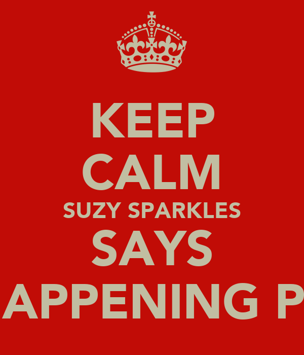 KEEP CALM SUZY SPARKLES SAYS SHAPPENING PAL