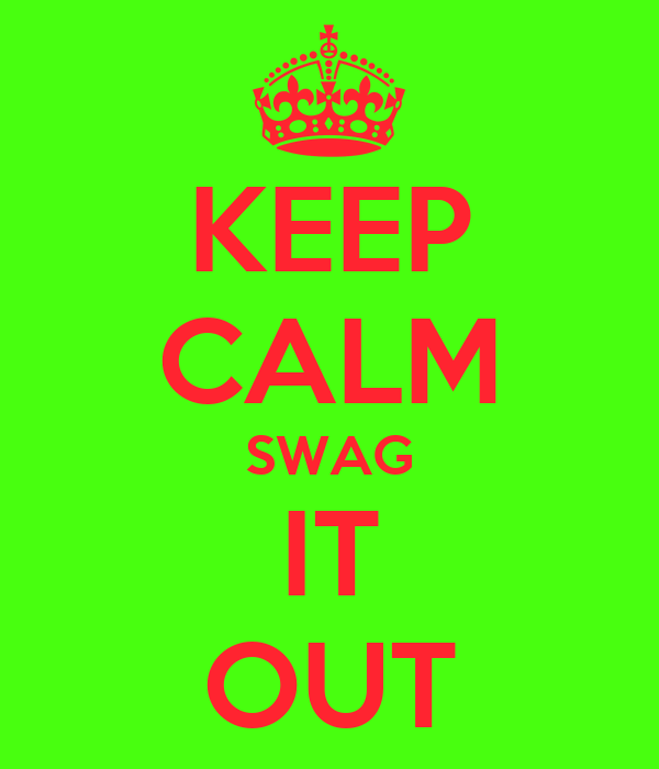 KEEP CALM SWAG IT OUT