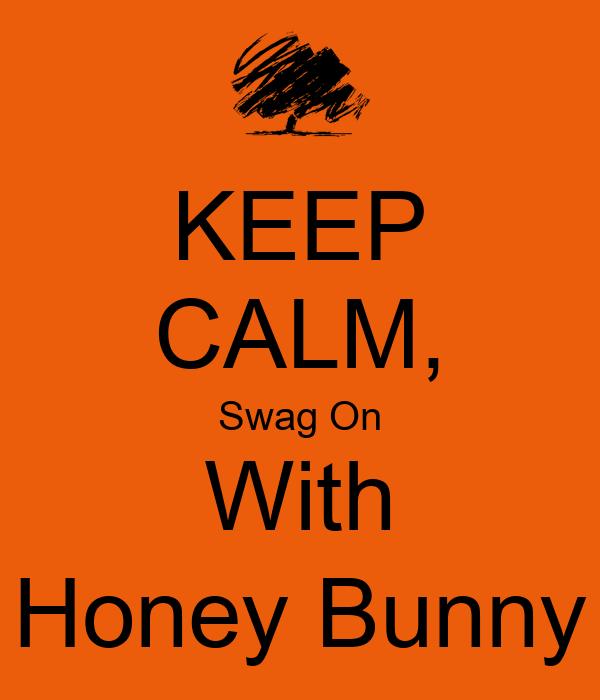 KEEP CALM, Swag On With Honey Bunny