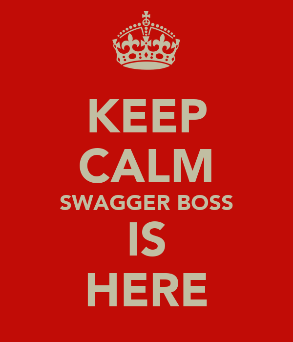 KEEP CALM SWAGGER BOSS IS HERE