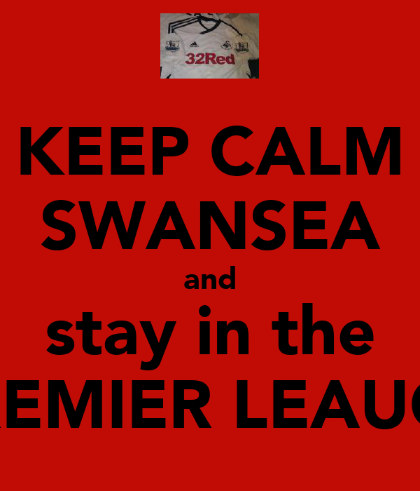 KEEP CALM SWANSEA and stay in the PREMIER LEAUGE