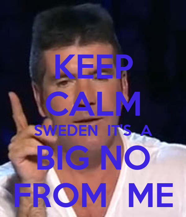 KEEP CALM SWEDEN  IT'S  A BIG NO FROM  ME