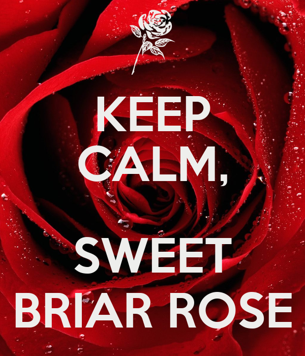 KEEP CALM,  SWEET BRIAR ROSE