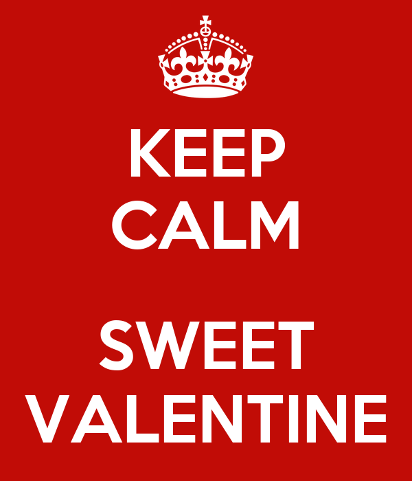 KEEP CALM  SWEET VALENTINE