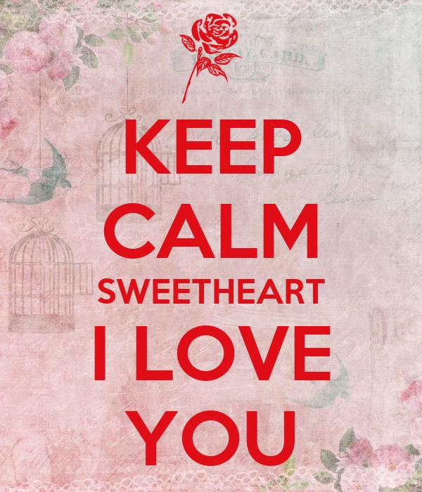 KEEP CALM SWEETHEART I LOVE YOU