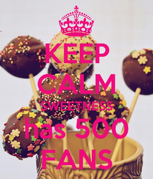 KEEP CALM SWEETNESS has 500 FANS
