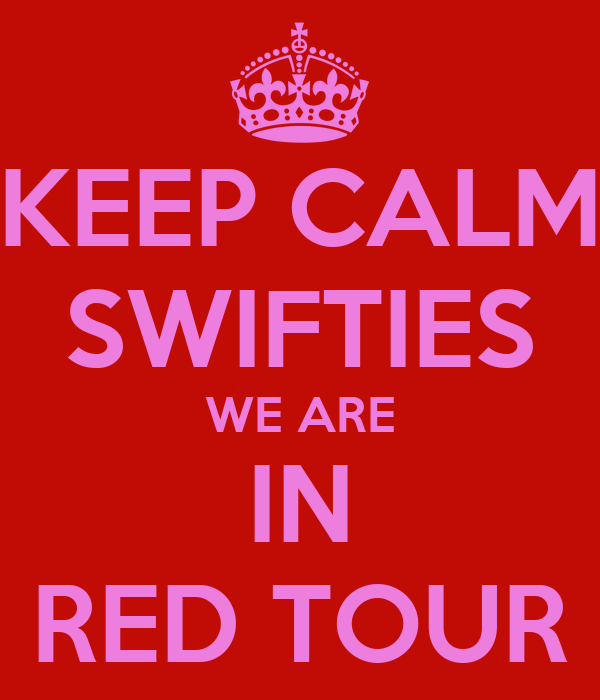 KEEP CALM SWIFTIES WE ARE IN RED TOUR