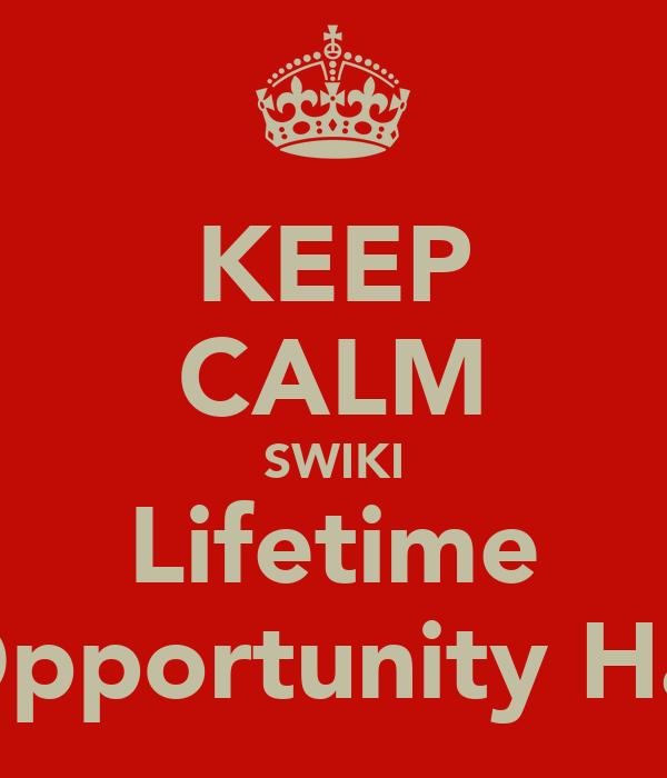 KEEP CALM SWIKI Lifetime Opportunity Hai