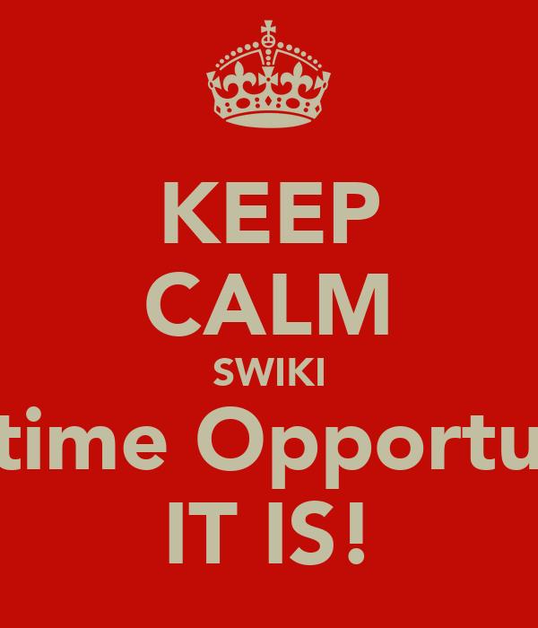 KEEP CALM SWIKI Lifetime Opportunity IT IS!