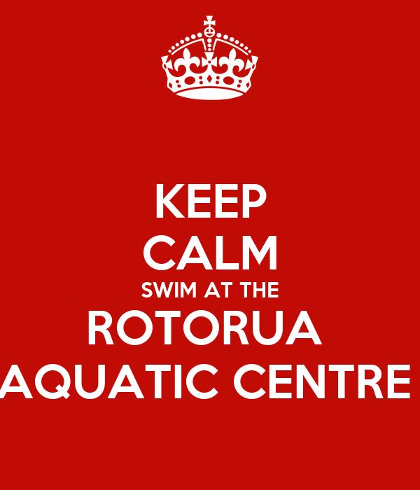 KEEP CALM SWIM AT THE ROTORUA  AQUATIC CENTRE