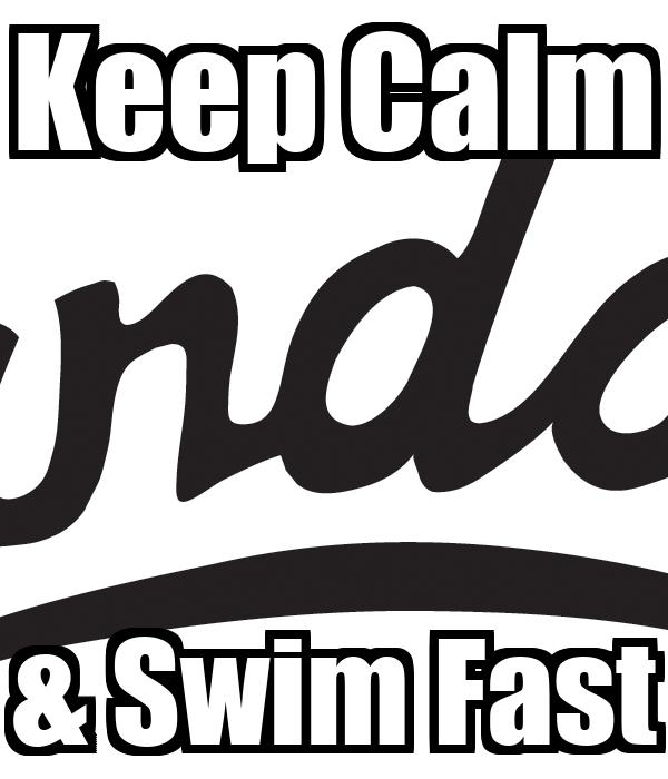 Keep Calm & Swim Fast